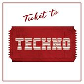 Ticket to Techno by Various Artists