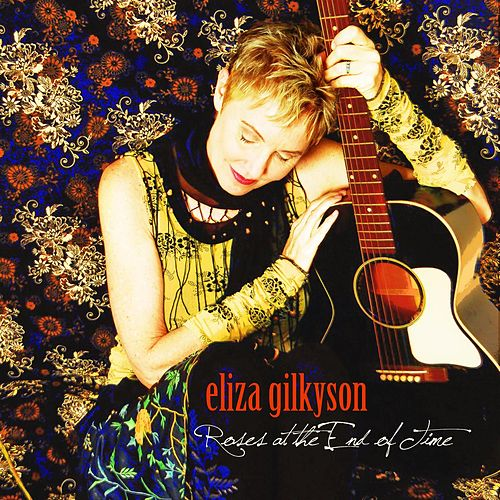 Roses at the End of Time by Eliza Gilkyson