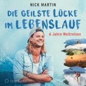 Die geilste Lücke im Lebenslauf (6 Jahre Weltreisen) von Nick Martin