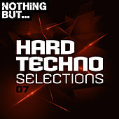 Nothing But... Hard Techno Selections, Vol. 07 by Various Artists