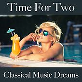 Time For Two: Classical Music Dreams - The Best Music For The Sensual Time Together by Kammerorchester Karl Richter, Karl Richter, Boston Symphony Orchestra, Charles Munch, Chicago Symphony Orchestra, Fritz Reiner, Philharmonia Orchestra, Herbert von Karajan, London Symphony Orchestra, Peter Maag, Boston Pops Orchestra, Arthur Fiedler