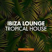 Ibiza Lounge Tropical House von Ibiza Lounge