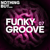 Nothing But... Funky Groove, Vol. 07 by Various Artists