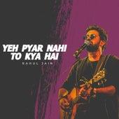 Ye Pyar Nahi to Kya Hai (Unplugged Version) by Rahul Jain
