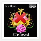 Unloyal by Mr. Mono