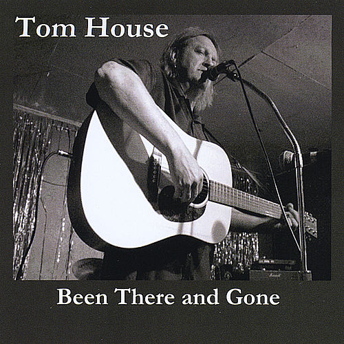 Been There And Gone by Tom House
