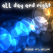 All Day and Night by Miss Fleur
