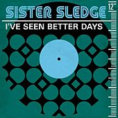 I've Seen Better Days by Sister Sledge