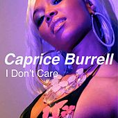 I Don't Care by Caprice Burrell