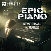 Epic Piano: Intense Classical Masterpieces by Various Artists