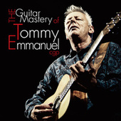 The Guitar Mastery of Tommy Emmanuel von Tommy Emmanuel