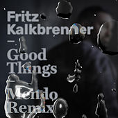 Good Things (Mendo Remix) by Fritz Kalkbrenner