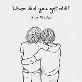 When Did You Get Old? - EP by Amy Wadge