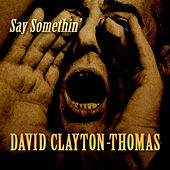 Say Somethin' von David Clayton-Thomas