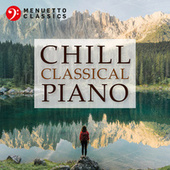 Chill Classical Piano: The Most Relaxing Masterpieces von Various Artists