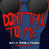 Don't Talk To Me (feat. Riton & Faangs) (Fresh Mode Remix) by Nfi
