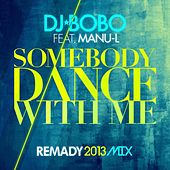 Somebody Dance with Me (Remady 2013 Mix) von DJ Bobo