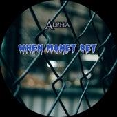 When Money Dey de Alpha