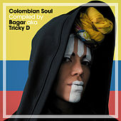Colombian Soul Compiled by Bagar AKA Tricky D by Bagar aka Tricky D