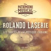 Les Idoles de la Musique Cubaine: Rolando Laserie, Vol. 1 de Rolando LaSerie
