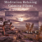 Meditation Relaxing Calming Pilates 432 Hz Music, Vol. 3 de Various Artists