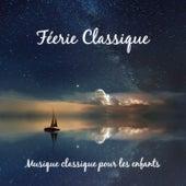 Féerie Classique - Musique classique pour les enfants by Various Artists