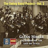 The Swing Band Project, Vol. 3: Glenn Miller in Studio, on Air and on Stage (2020 Remaster) by Glenn Miller