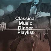 Classical Music Dinner Playlist de Classical Study Music, Classical Music Songs, Classical Lullabies