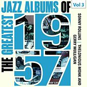 The Greatest Jazz Albums of 1957, Vol. 3 by Sonny Rollins