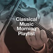 Classical Music Morning Playlist de Exam Study Classical Music Orchestra, Classical Chillout Radio, Classical Music For Genius Babies