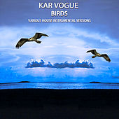 Birds (Various House Instrumental Versions) von Kar Vogue
