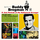 A Jazz Portrait of the Hollywood Arranger. The Wild Party and Other Swinging Moments von Buddy Bregman