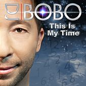 This Is My Time von DJ Bobo