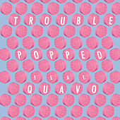 Popped by Trouble