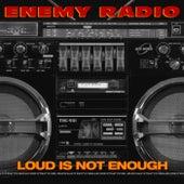 Loud Is Not Enough by Enemy Radio