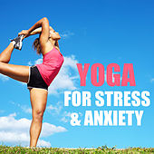 Yoga For Stress & Anxiety by Various Artists