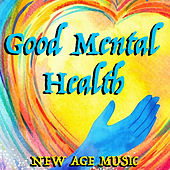 Good Mental Health New Age Music by Various Artists
