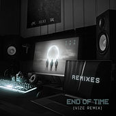 End of Time (VIZE Remix) by K-391
