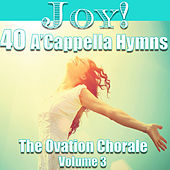 Joy - 40 A'cappella Hymns, Vol 3 by The Ovation Chorale