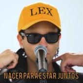 Nacer para Estar Juntos by Lex