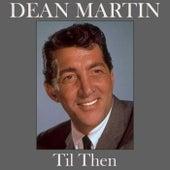 Til Then by Dean Martin