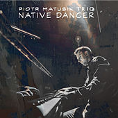Native Dancer by Piotr Matusik Trio
