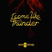 I Come Like Thunder by Deep Divers