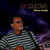 Inesquecível de Gilson Araújo