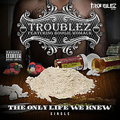 The Only Life We Knew by Troublez