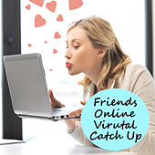 Friends Online Virtual Catch Up by Various Artists