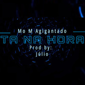 Ta Na Hora von Mo M Agigantado