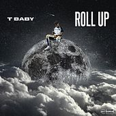 Roll Up by T'Baby
