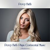 Percy Faith Plays Continental Music (Remastered 2020) by Percy Faith