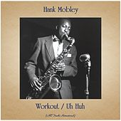 Workout / Uh Huh (All Tracks Remastered) by Hank Mobley